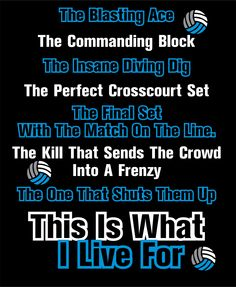 This was a very popular design we sold at the last volleyball tournament. On the front we put 'This Is What I Live For'. Visit our website if you would like to purchase this shirt.