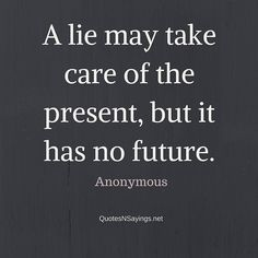 A lie may take care of the present, but it has no future - Anonymous quote about honesty
