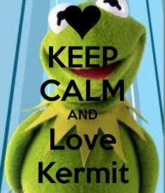 KEEP CALM AND Love Kermit
