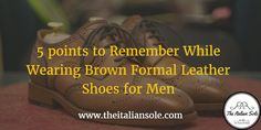5 points to Remember While Wearing Brown Formal Leather Shoes Brown Formal Shoes, Formal Shoes For Men, Brown Leather Shoes, Black And Brown, How To Wear