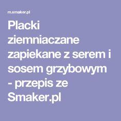 Placki ziemniaczane zapiekane z serem i sosem grzybowym - przepis ze Smaker.pl