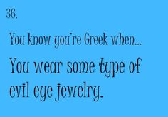 You know you're Greek when. You wear some type of evil eye jewelry. Greek Memes, Funny Greek, Greek Quotes, Greek Sayings, Greek Girl, Go Greek, Greek Evil Eye, Greek Culture, Remember Who You Are