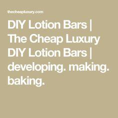 DIY Lotion Bars | The Cheap Luxury DIY Lotion Bars | developing. making. baking.