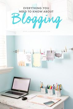 Everything You Need to Know About Blogging | Blogging Tips