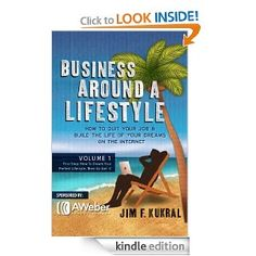 Business Around A Lifestyle (First Step: How To Dream Your Perfect Lifestyle, Then Go Get It!) [Kindle Edition]  Jim Kukral (Author), Carrie Wilkerson (Foreword)