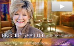 Watch or listen Precepts For Life with Kay Arthur online at www.preceptsforlife.org.