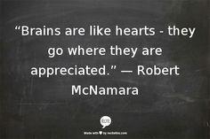 Piccsy :: Brains are like hearts - they go where they are appreciated. Robert McNamara