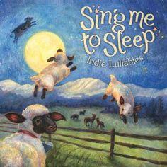 Sing Me To Sleep - Indie Lullabies
