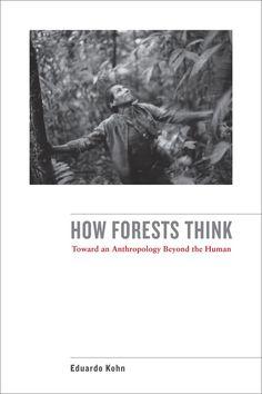 How Forests Think by Eduardo Kohn  http://news.nationalgeographic.com/news/2014/08/140803-rain-forests-ecuador-amazon-runa-anthropology-ethnography-puma-booktalk/