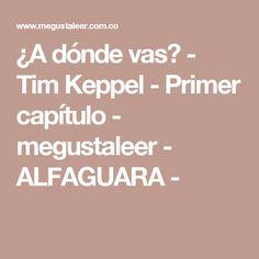 ¿A dónde vas? - Tim Keppel - Primer capítulo - megustaleer - ALFAGUARA -