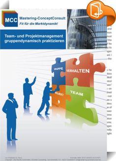 Team- und Projektmanagement gruppendynamisch praktizieren    ::  Dieses Management eBook vermittelt Ihnen das notwendige Know-How für eine erfolgreiche Team- und Projektarbeit. Es werden Ihnen die Elemente der Gruppendynamik vorgestellt und die kommunikativen, motivierenden und konfliktlösenden Management-Arbeitstechniken behandelt. Mit diesem Leitfaden profitieren Sie von den Inhalten erfolgreicher Managementtrainings und Umsetzungsberatungen aus namhaften Unternehmen für Ihren Karrie...