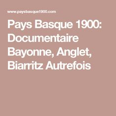 Pays Basque 1900: Documentaire Bayonne, Anglet, Biarritz Autrefois