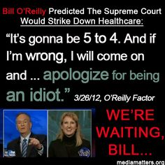 "Let's hear it, Bill! O'Reilly: I'll ""apologize for being an idiot"" if #SCOTUS upholds #ACA."