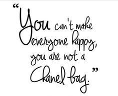 """""""""""You can't make everyone happy , you are not a Chanel bag. Its Friday Quotes, Reality Check, Teacher Humor, Fashion Quotes, Fashion Ideas, Videos Funny, Just Go, Favorite Quotes, Funny Quotes"""