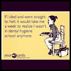 Dental hygiene truth #1. I dont miss school at all!!!