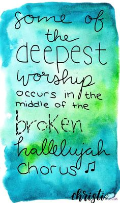 Some of the deepest worship occurs in the middle of the broken hallelujah chorus. Encouragement for anyone facing pain, trials, and brokenness. God's Word reminds us He is always doing a new thing. Sometimes when things are falling apart, they are actually falling right into place. Scripture quotes for the discouraged heart.