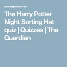 The Harry Potter Night Sorting Hat quiz | Quizzes | The Guardian