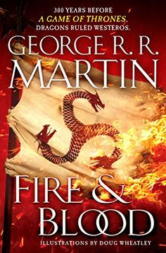 Fire and Blood: 300 Years Before A Game of Thrones (A Targaryen History) (A Song of Ice and Fire) by [Martin, George R. R.]