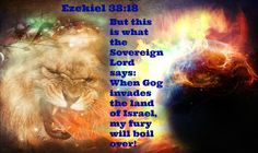 Ezekiel 38:18 But this is what the Sovereign Lord says: When Gog invades the land of Israel, my fury will boil over!