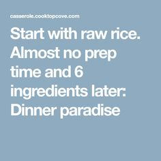 Start with raw rice. Almost no prep time and 6 ingredients later: Dinner paradise