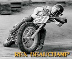 """REX BEAUCHAMP.  Reminds me of, """"Ascot Stadium flat track racing"""", in Southern Ca., back in the """"60s""""."""