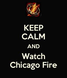 Google Image Result for http://sd.keepcalm-o-matic.co.uk/i/keep-calm-and-watch-chicago-fire.png