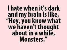 or intruders... or ghosts!! Forever afraid of the dark.