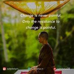 Change is never painful. Only the resistance to change is painful. #Life #LifeQuotes #LifeStatus #Change #Pain #Resistance