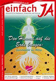 """""""DEN HIMMEL AUF DIE ERDE BRINGEN"""" - Ausgabe August/September 2014 von """"einfach JA"""" - Zeitschrift/Magazin für bewusstes Leben, Heilung, Kreativität und Meditation >> KOMPLETT gratis online lesen >> http://issuu.com/einfachja/docs/einfachja_augsep2014_himmel-erde"""