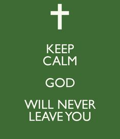 KEEP CALM GOD WILL NEVER LEAVE YOU