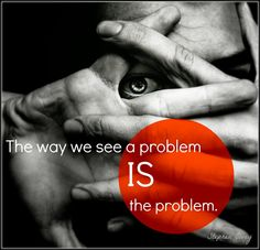 """""""The way we see a problem IS the problem."""" Good example of trained incapacity; the structure of scientific revolutions; focusing critical thinking on problem solving (means) rather than definition of the problem (goals). Stephen Covey Quotes, Stephen R Covey, Covey Habits, 7 Habits, Great Quotes, Quotes To Live By, Inspirational Quotes, Awesome Quotes, Scientific Revolution"""