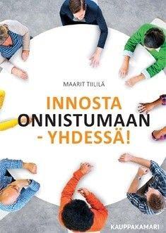 Innosta onnistumaan - yhdessä! / Maarit Tiililä