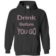 Drink Before You Go T Shirts, Hoodies. Get it here ==► https://www.sunfrog.com/LifeStyle/Drink-Before-You-Go.html?41382