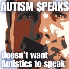 "Image is a person's face in white, red, and black. Their mouth is taped over in an ""X"" shape. Top text: Autism $peaks. Bottom Text: Doesn't want Autistics to speak."