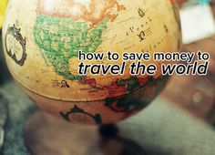 How-To: I'm Saving Money to Travel the World. Here's How | Levo League |         lifestyle 2, travel 2