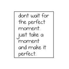 Bonheur, défi positif, N'attends pas le moment parfait, prends juste un moment et rends-le parfait.