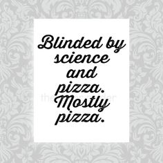 Blinded by Science and Pizza. Mostly Pizza. - Minimalist Word Art Print 8.5x11 Typography - Funny Dorm Room Decor on Etsy, $15.00