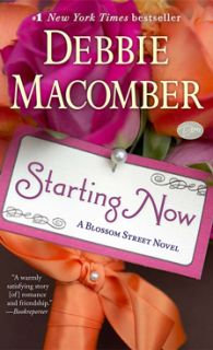 Starting Now | Debbie Macomber -  sweet book by Debbie about friendship, love and embracing a new life