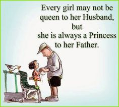 "#Matrimony #Quote - ""Every girl may not be queen to her Husband, but she is always a princess to her Father."