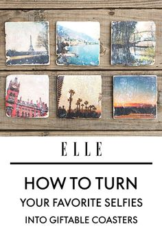 How to Turn Your Favorite Selfies Into Giftable Coasters