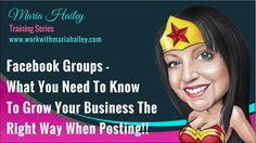 Facebook Groups -  What You Need To Know, To Grow Your Business The Righ...