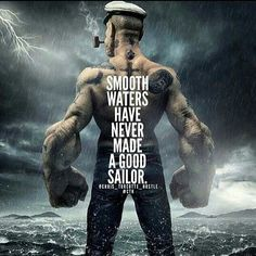 Smooth waters have never made a good sailor - Wisdom Quotes, True Quotes, Great Quotes, Quotes To Live By, Motivational Quotes, Inspirational Quotes, Qoutes, Popeye The Sailor Man, Bruce Lee Quotes