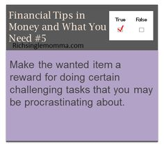 Make the wanted item a reward for doing certain challenging tasks that you may be procrastinating about.