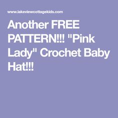 """Another FREE PATTERN!!! """"Pink Lady"""" Crochet Baby Hat!!!"""