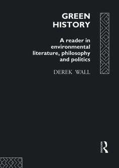 Green History: A Reader in Environmental Literature, Philosophy and Politics