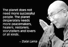 """""""El planeta no necesita más gente exitosa. El planeta necesita desesperadamente más pacifistas, curanderos, restauradores, contadores de cuentos y amantes de todo tipo de cosas."""""""
