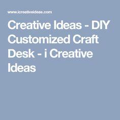 Creative Ideas - DIY Customized Craft Desk - i Creative Ideas