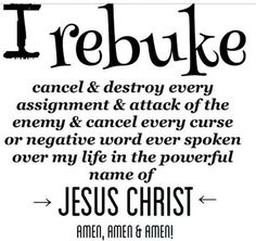 ♥ I rebuke cancel & destroy every assignment & attack of the enemy & cancel every curse or negative word ever spoken over my life in the powerful name of Jesus Christ! Pray this with me Sweet Sister's! Now Quotes, Life Quotes Love, Bible Quotes, Qoutes, Keep The Faith Quotes, Godly Quotes, Biblical Quotes, Quotations, Power Of Prayer