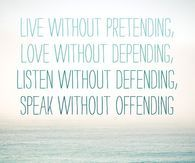 Love without pretending...Love without depending...