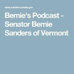 Bernie's Podcast - Senator Bernie Sanders of Vermont